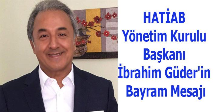HATİAB Yönetim Kurulu Başkanı İbrahim Güder'in Bayram Mesajı