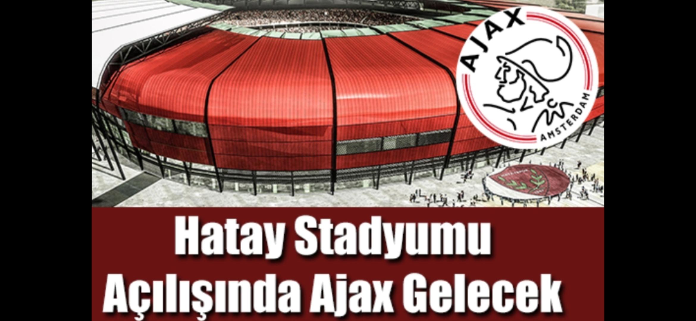 Hatay Stadyumu Açılışında Ajax Gelecek