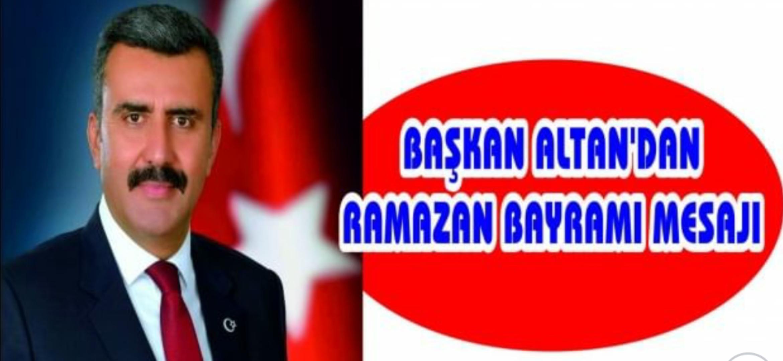 Başkan Bekir Altan'ın Ramazan Bayramı Mesajı