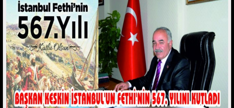Başkan  Keskin istanbul'un Fethi'nin 567. Yılını Kutladı