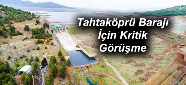 Tahtaköprü Barajı İçin Kritik Görüşme