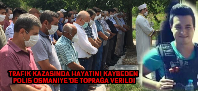 Trafik kazasında hayatını kaybeden polis Osmaniye'de toprağa verildi