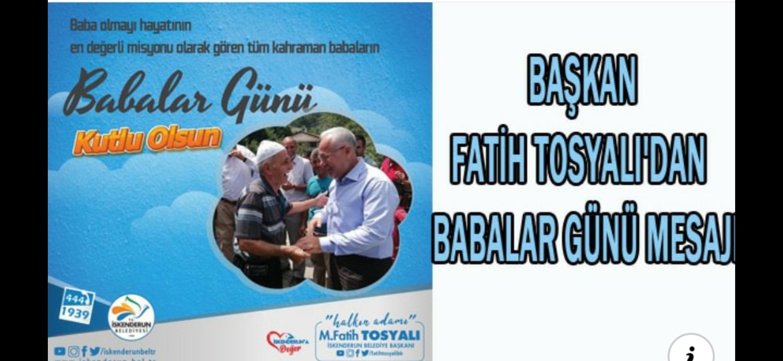 Başkan Fatih Tosyalı' Dan Babalar Günü MesJı