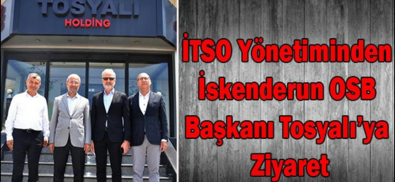 İTSO Yönetiminden İskenderun OSB Başkanı Tosyalı'ya Ziyaret