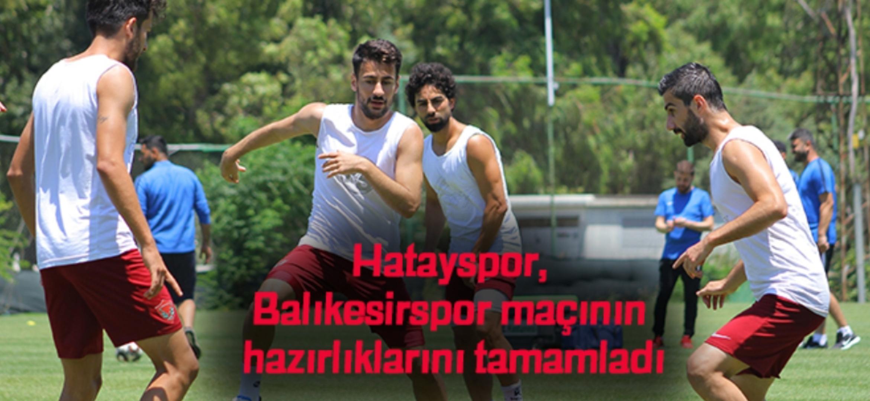 Hatayspor, Balıkesirspor maçının hazırlıklarını tamamladı