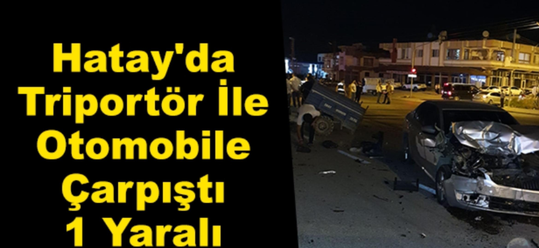 Hatay'Da Triportör İle Otomobile Çarpıştı 1 Yaralı