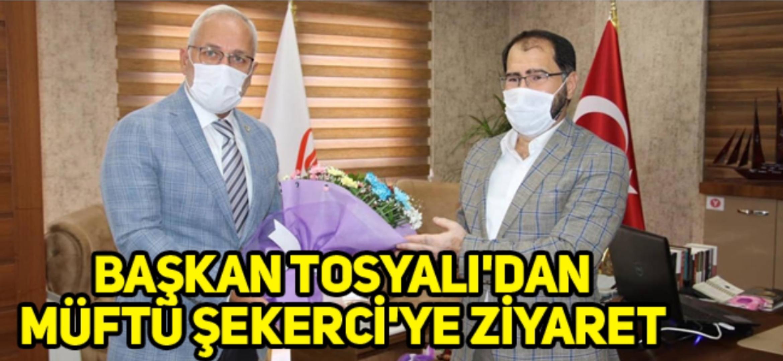 Başkan Tosyalı'Dan Müftü Şekerci'Ye Ziyaret