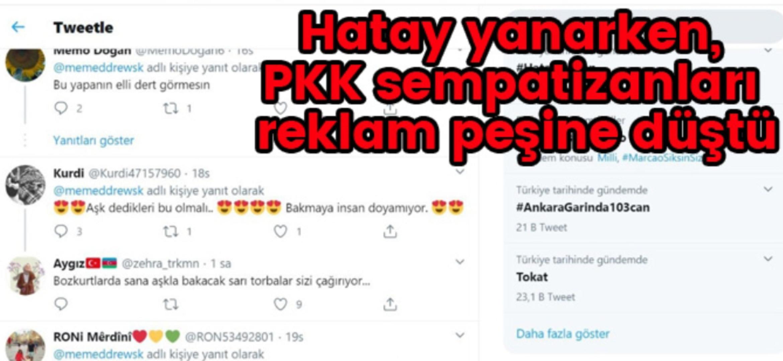 Hatay Yanarken, PKK Sempatizanları Reklam Peşine Düştü