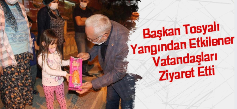 Başkan Tosyalı Yangından Etkilenen Vatandaşları Ziyaret Etti