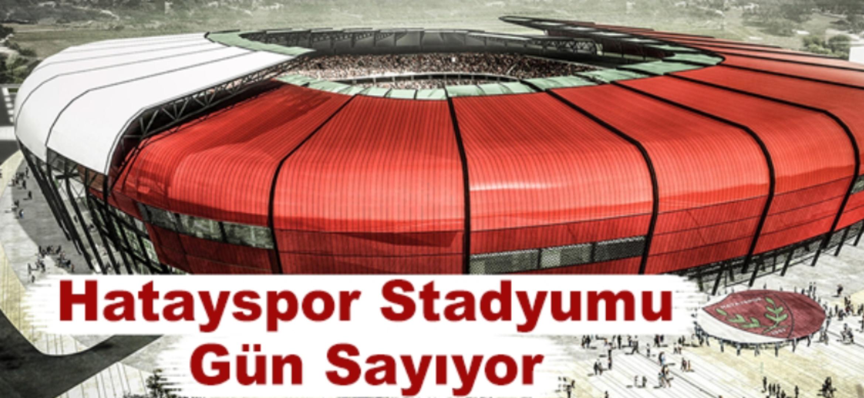 Hatayspor Stadyumu Gün Sayıyor