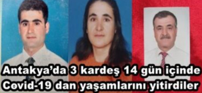 Antakya'Da 3 Kardeş 14 Gün İçinde Kovitten Yaşamlarını Yitirdiler