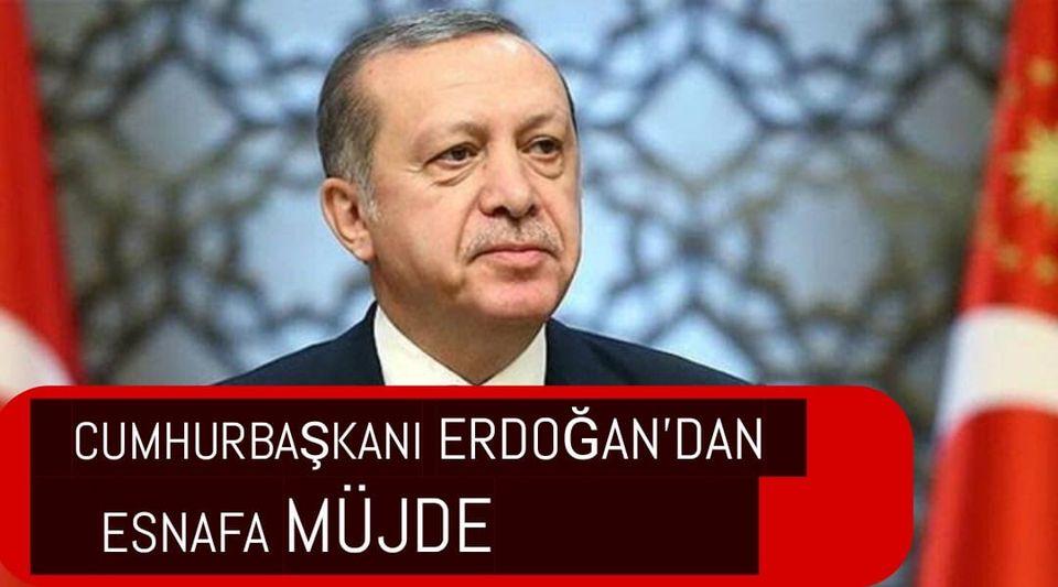 Cumhurbaşkanı Erdoğan'dan Esnafa Müjde!