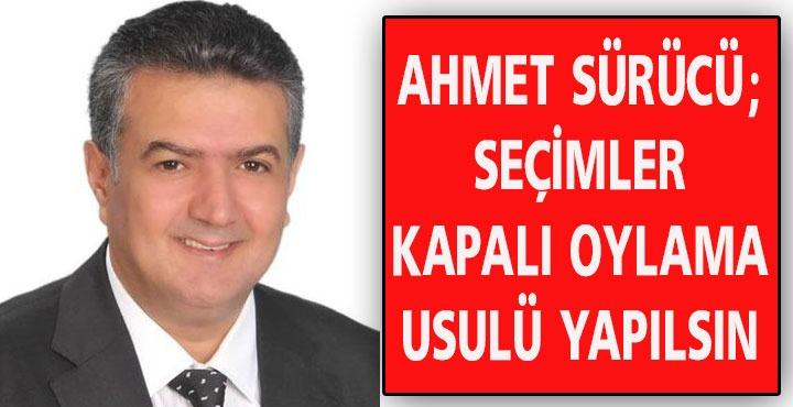 """Ahmet Sürücü """" Seçimin Kapalı Oylama Usulü Yapılmasını İstiyoruz"""""""