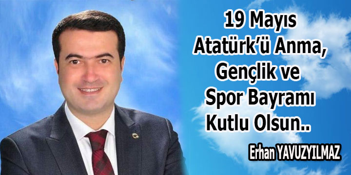 Erhan Yavuzyılmaz 19 Mayıs Atatürk'ü Anma, Gençlik ve Spor Bayramını kutladı.