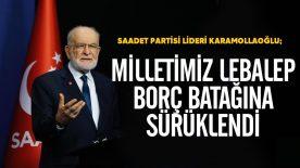 """Karamollaoğlu; """"Milletimiz Lebalep Borç Batağı İçinde Gelecek Kaygısı Yaşamaktadır"""""""